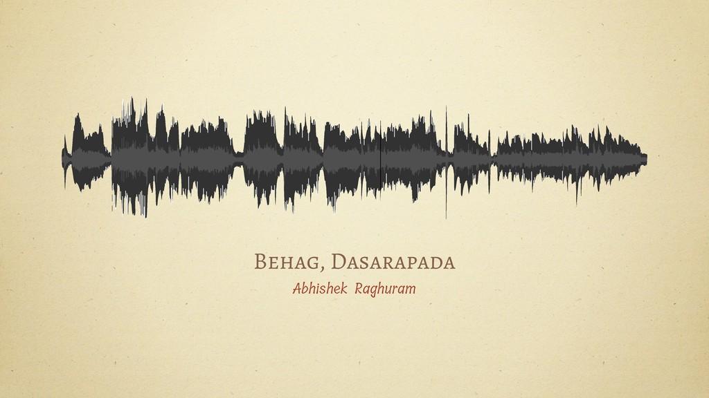 Behag, Dasarapada Abhishek Raghuram