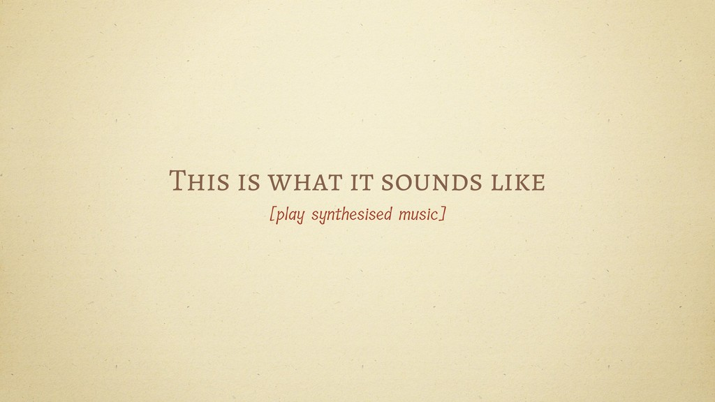 This is what it sounds like [play synthesised m...
