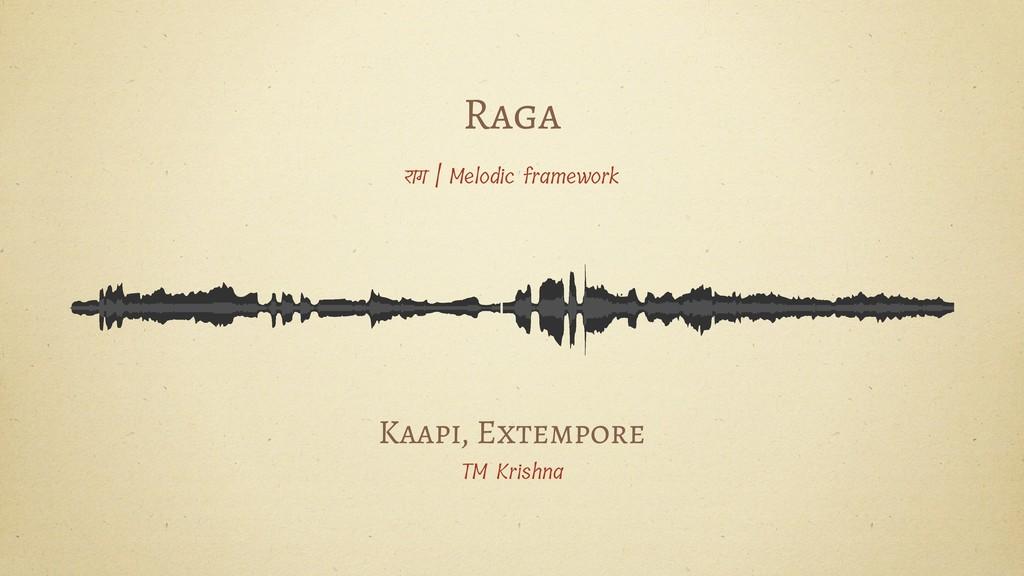 Raga राग   Melodic framework Kaapi, Extempore T...