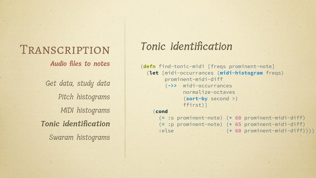 Tonic identification (defn find-tonic-midi [freq...