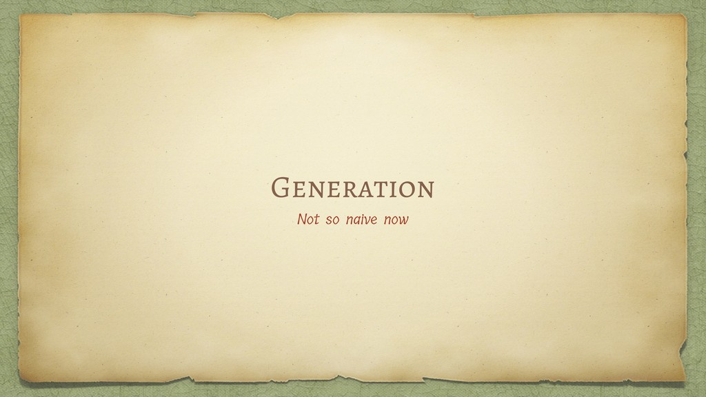 Generation Not so naive now