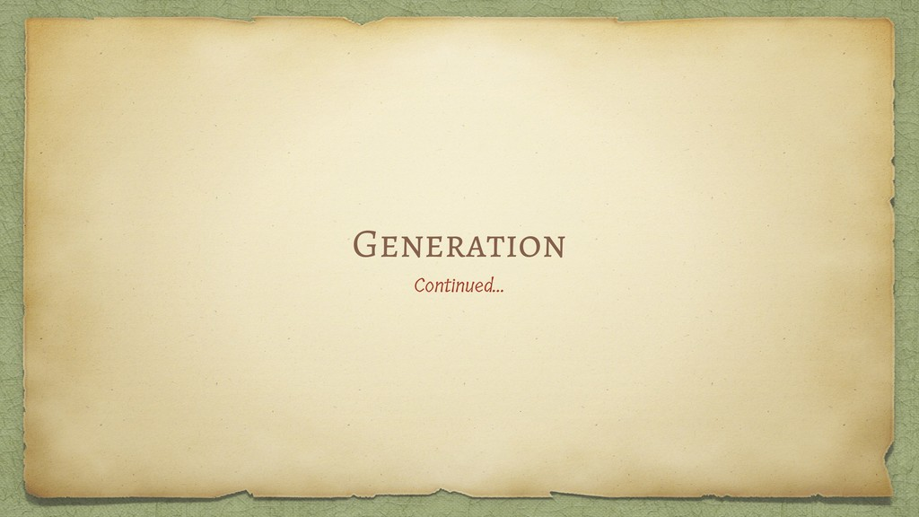 Generation Continued…