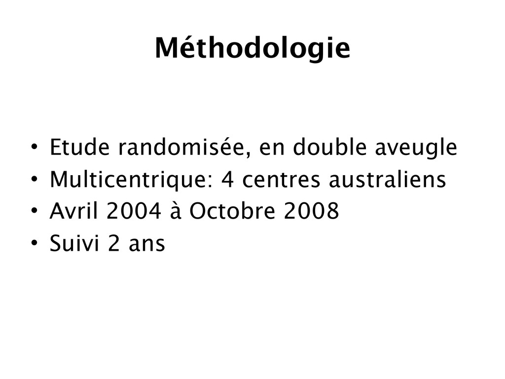 Méthodologie • Etude randomisée, en double aveu...