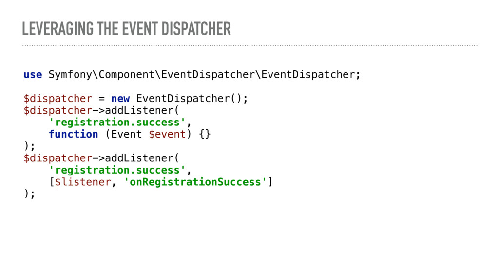 LEVERAGING THE EVENT DISPATCHER use Symfony\Com...