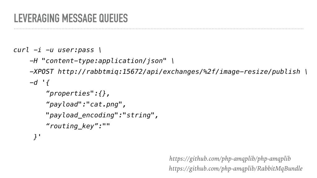 LEVERAGING MESSAGE QUEUES curl -i -u user:pass ...