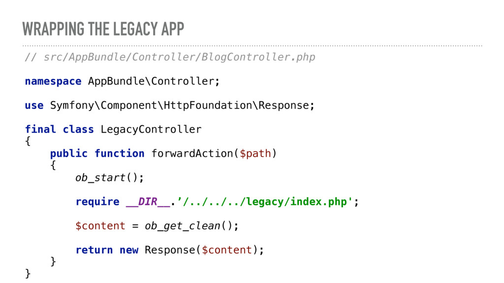 WRAPPING THE LEGACY APP // src/AppBundle/Contro...