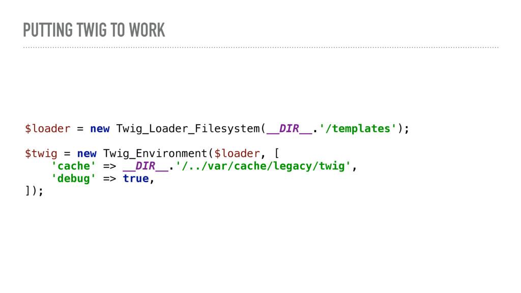 PUTTING TWIG TO WORK $loader = new Twig_Loader_...