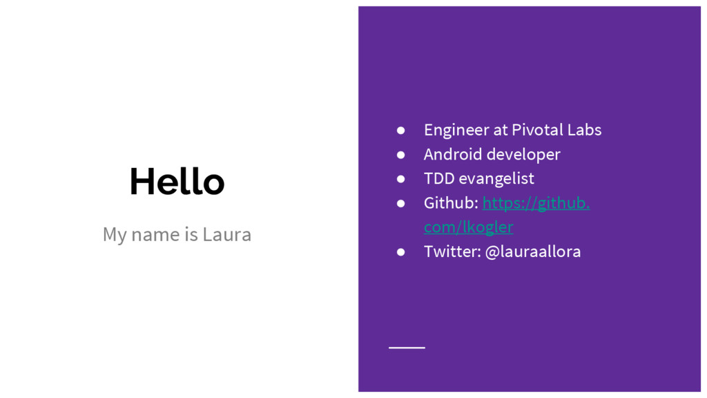 Hello ● Engineer at Pivotal Labs ● Android deve...