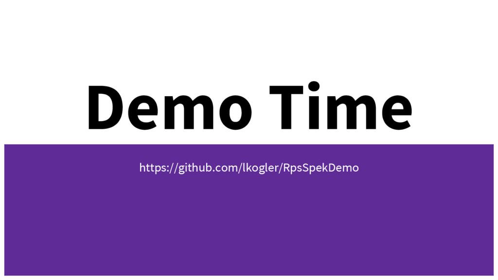 Demo Time https://github.com/lkogler/RpsSpekDemo