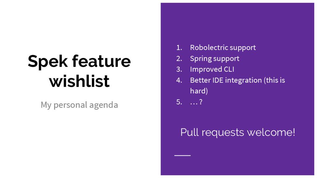 Spek feature wishlist 1. Robolectric support 2....