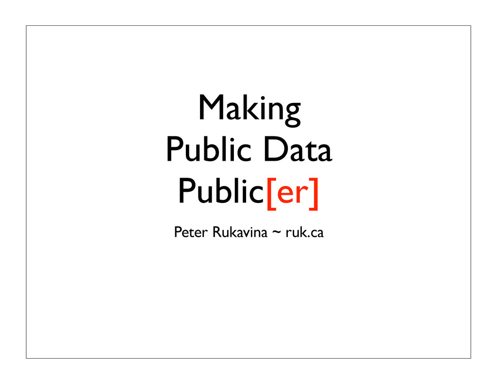 Making Public Data Public[er] Peter Rukavina ~ ...