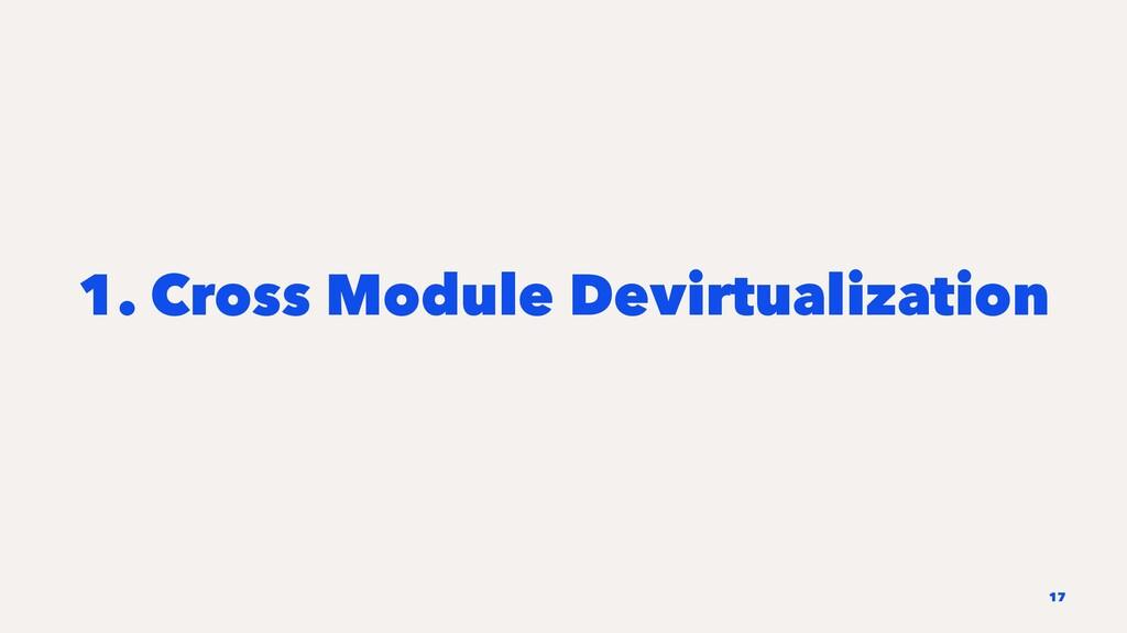 1. Cross Module Devirtualization 17