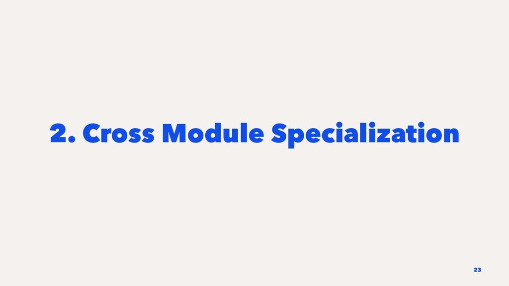 2. Cross Module Specialization 23