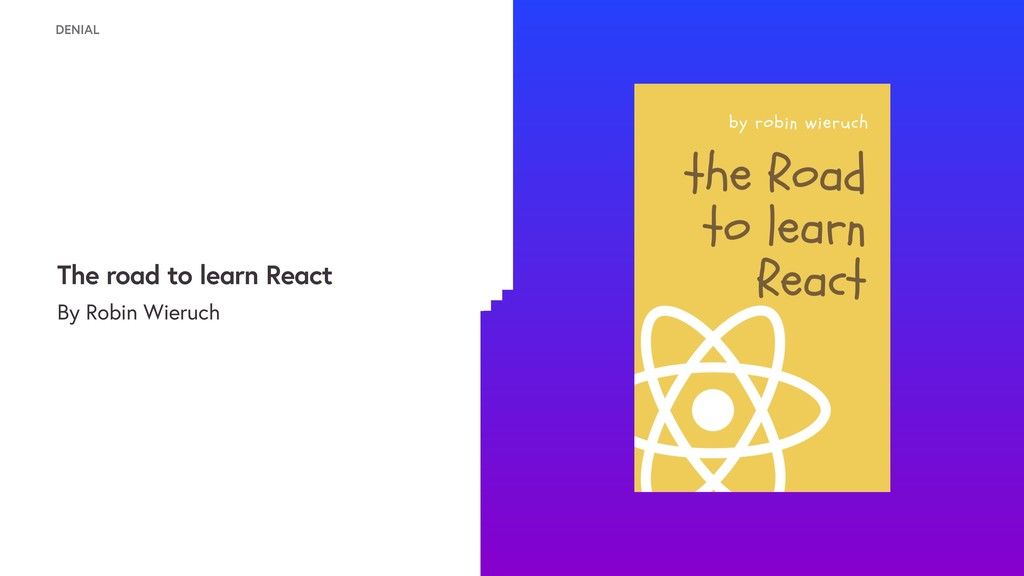 DENIAL The road to learn React By Robin Wieruch