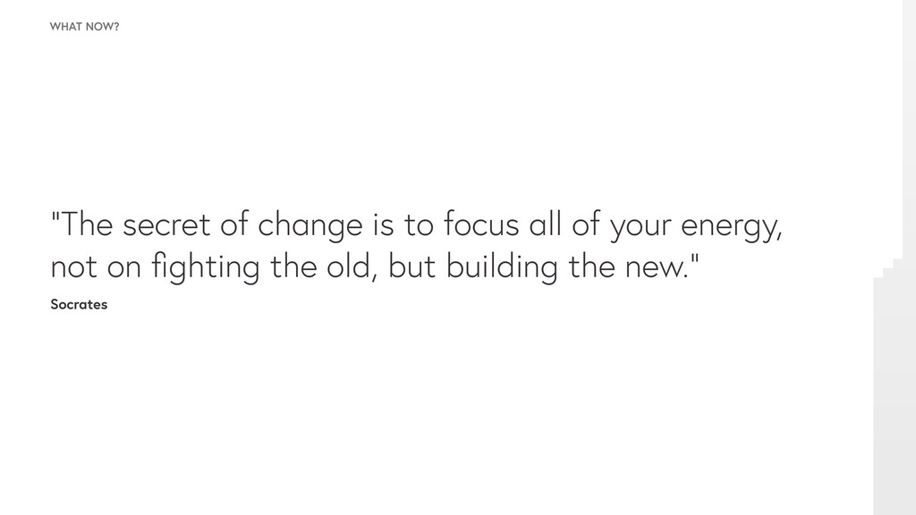 """WHAT NOW? """"The secret of change is to focus all..."""