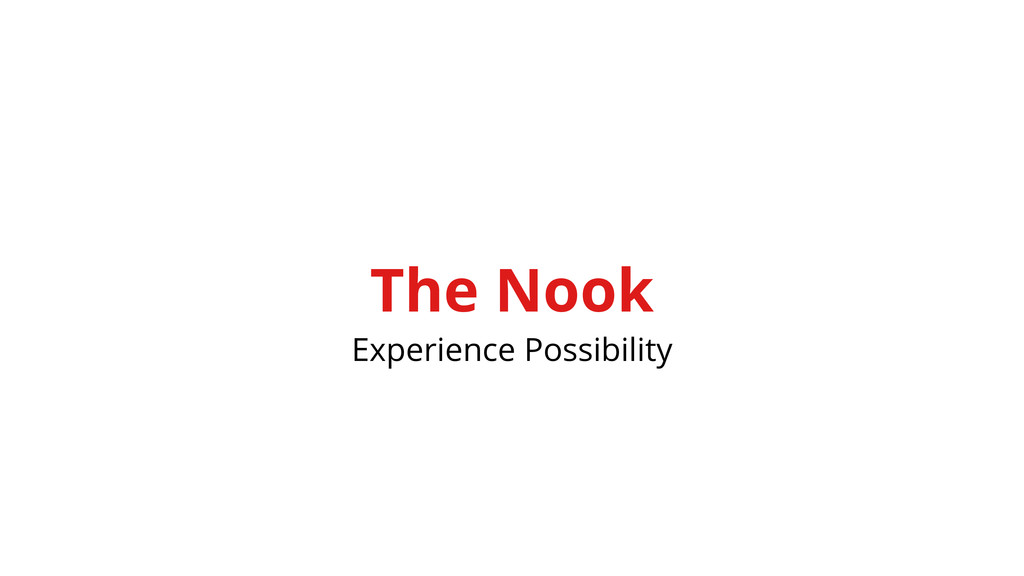 The Nook Experience Possibility