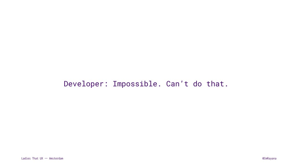 Ladies That UX — Amsterdam @ImRayana Developer:...