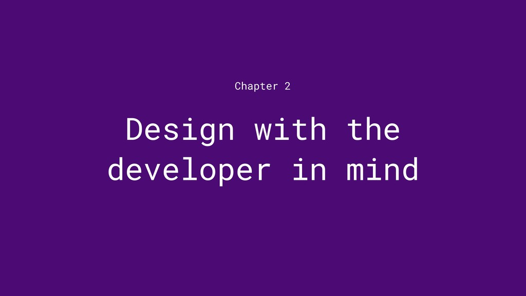 Design with the developer in mind Chapter 2