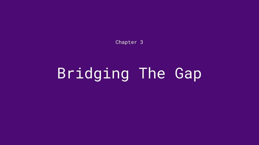 Bridging The Gap Chapter 3