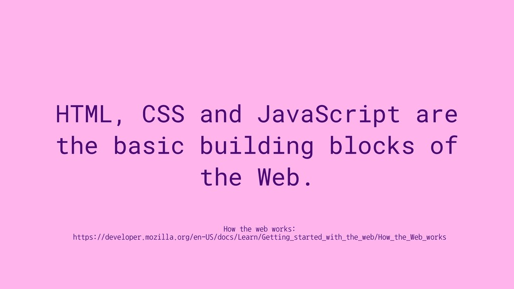 HTML, CSS and JavaScript are the basic building...