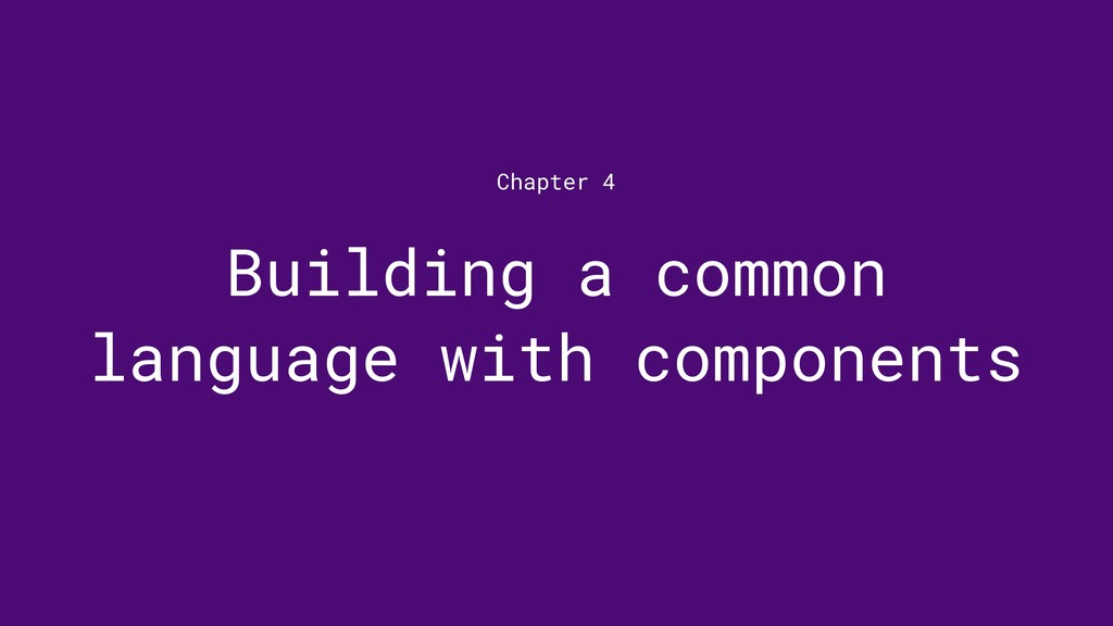 Building a common language with components Chap...