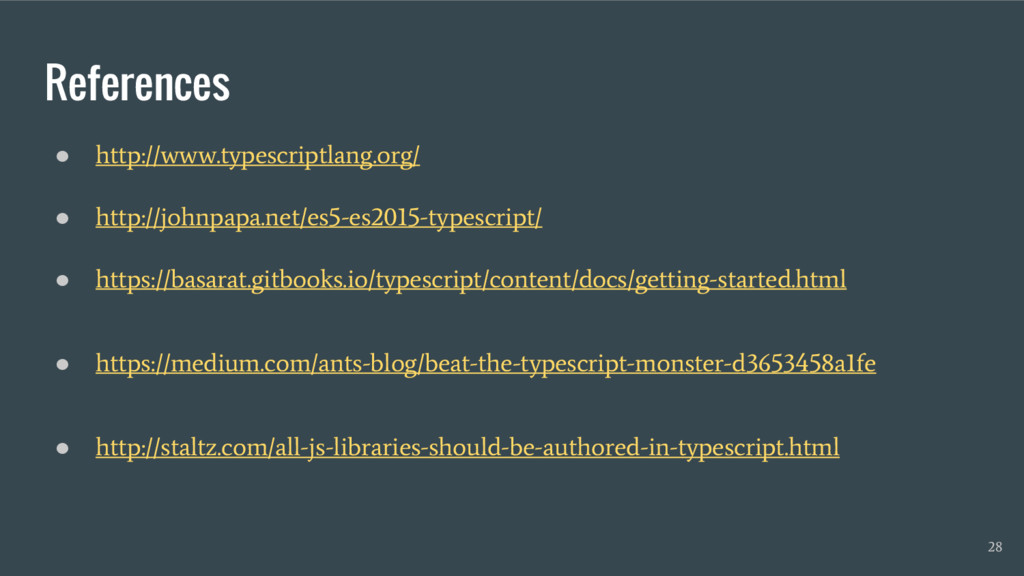 References 28 ● http://www.typescriptlang.org/ ...