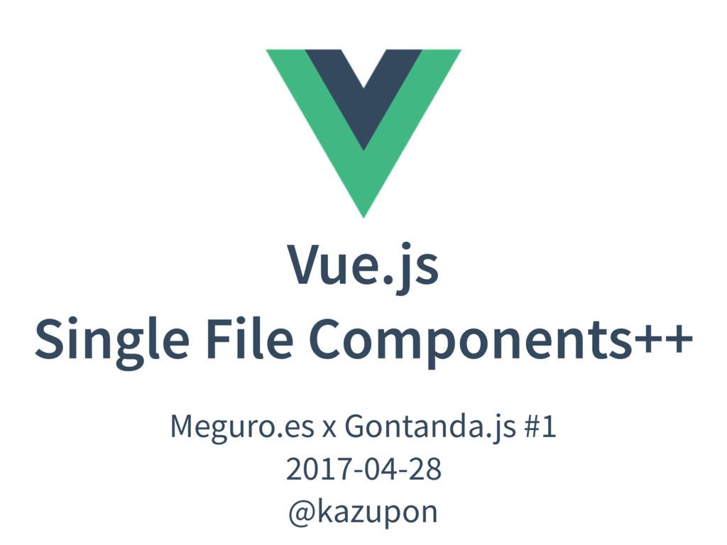 Vue.js Single File Components++ Meguro.es x Gon...