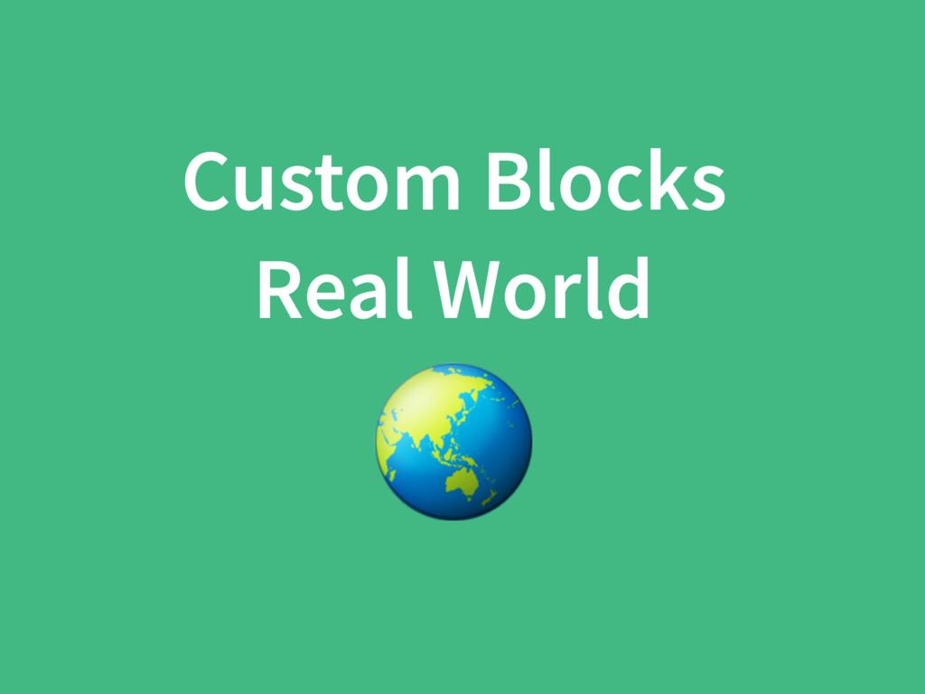 Custom Blocks Real World