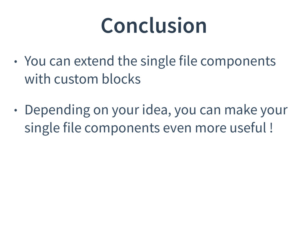Conclusion • You can extend the single file com...