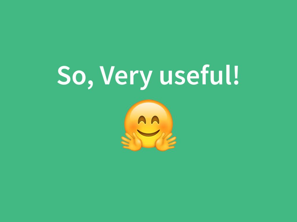 So, Very useful!