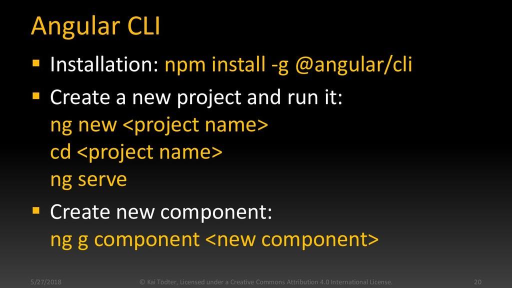 Angular CLI  Installation: npm install -g @ang...