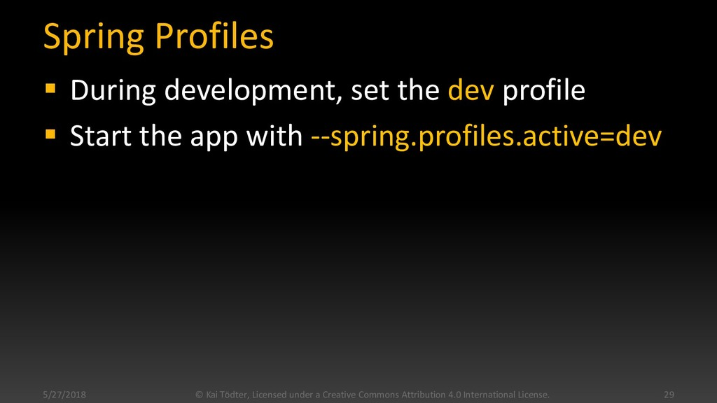 Spring Profiles  During development, set the d...