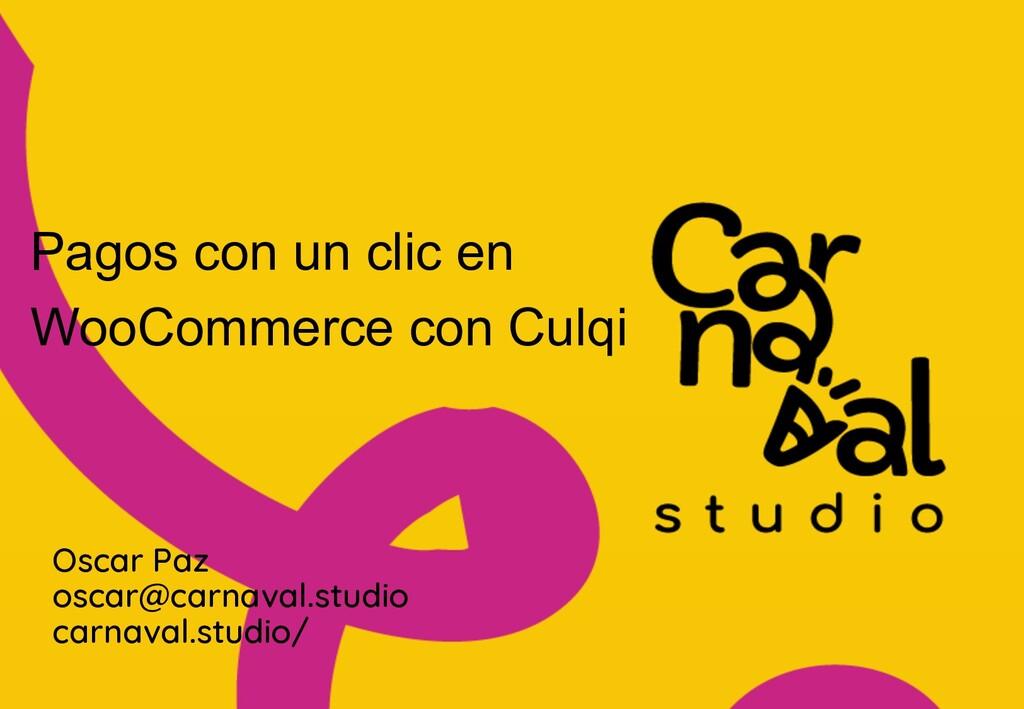 z Oscar Paz oscar@carnaval.studio carnaval.stud...