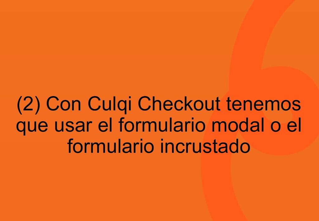 (2) Con Culqi Checkout tenemos que usar el form...