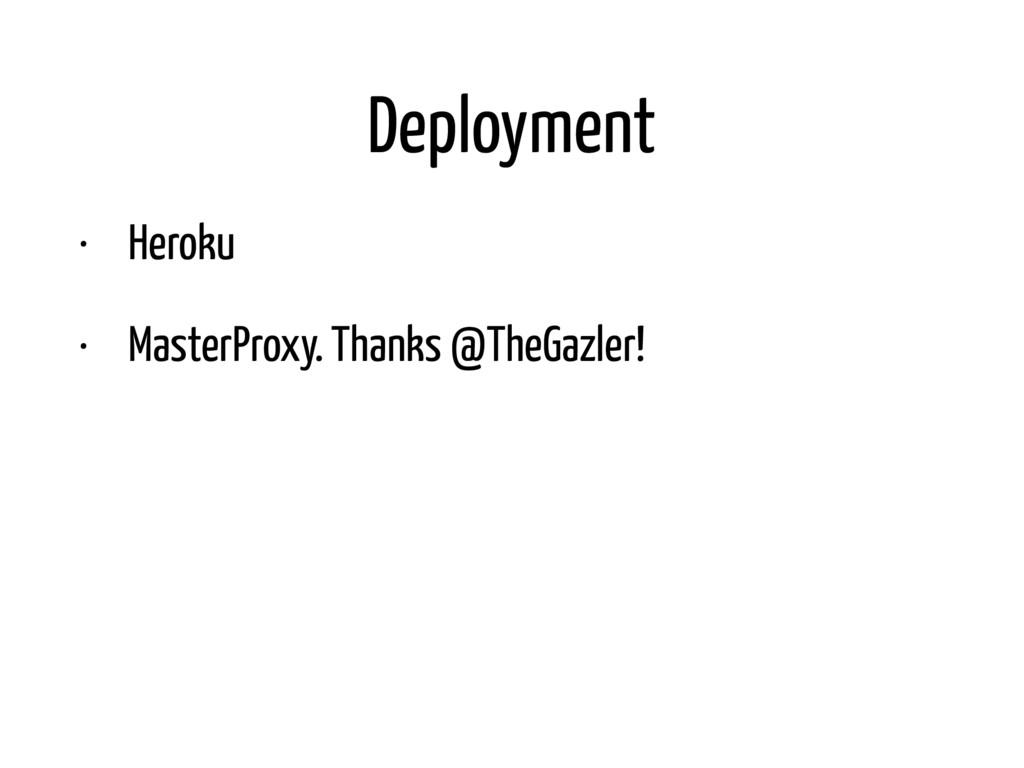 Deployment • Heroku • MasterProxy. Thanks @TheG...