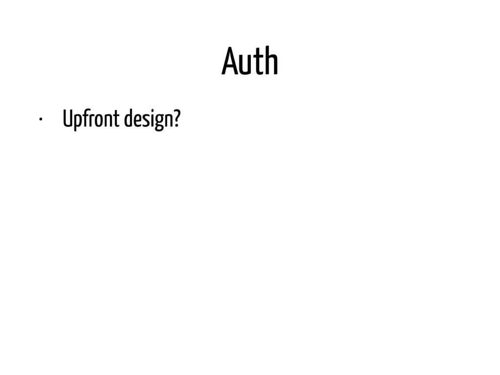 Auth • Upfront design? • Features: audit logs