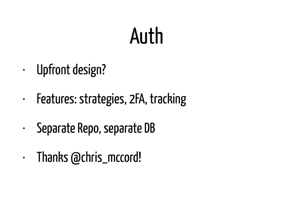 Auth • Upfront design? • Features: strategies, ...