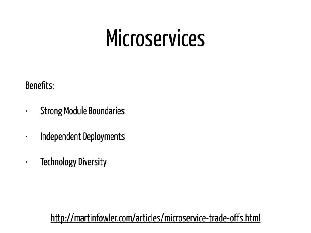 Microservices Benefits: • Strong Module Boundari...