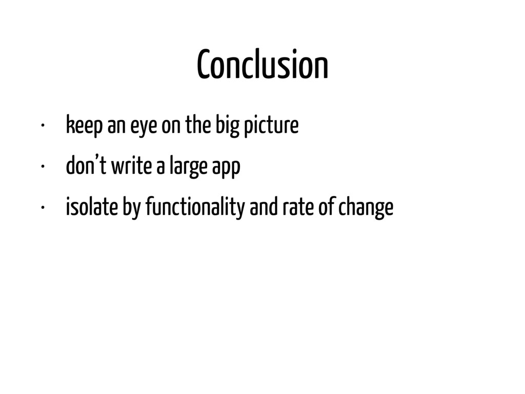 Conclusion • keep an eye on the big picture • d...
