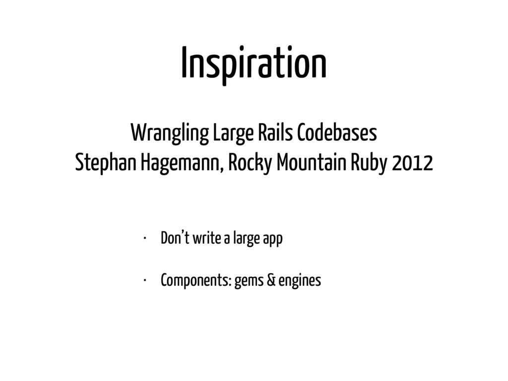 Inspiration Wrangling Large Rails Codebases St...