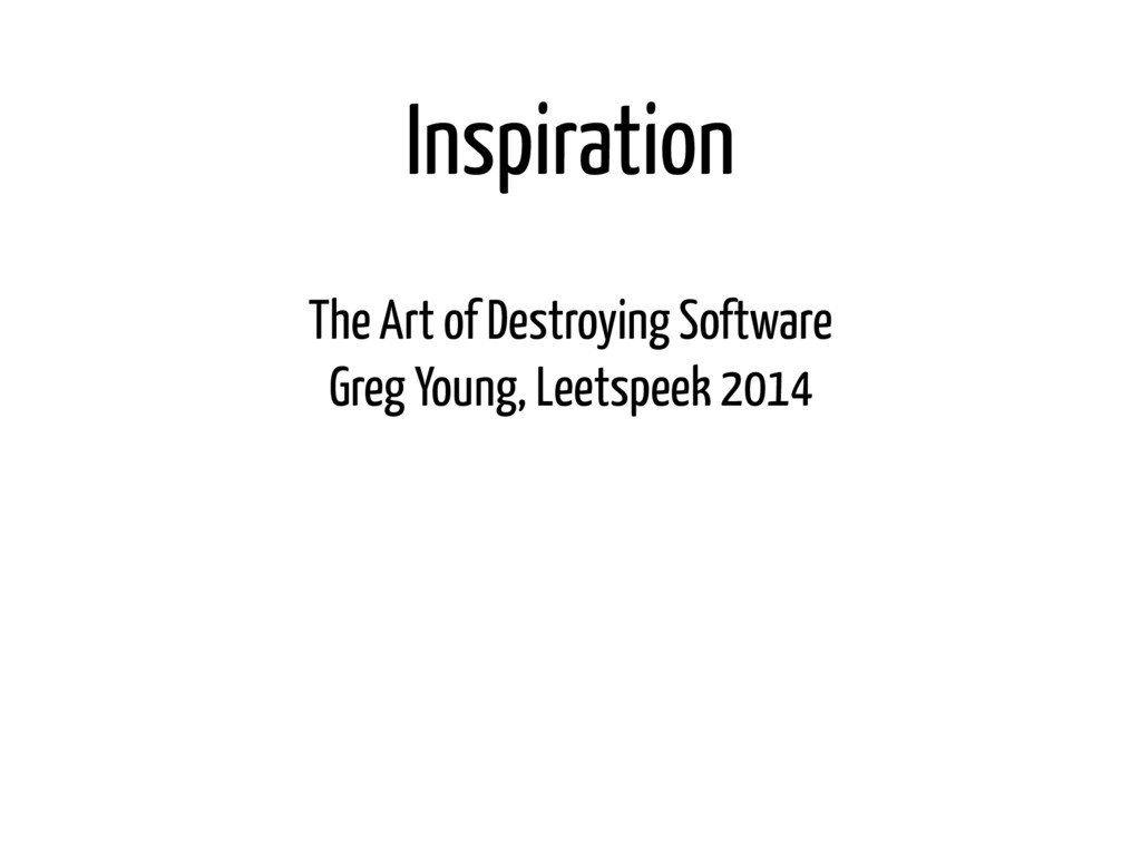 Inspiration The Art of Destroying Software Gre...