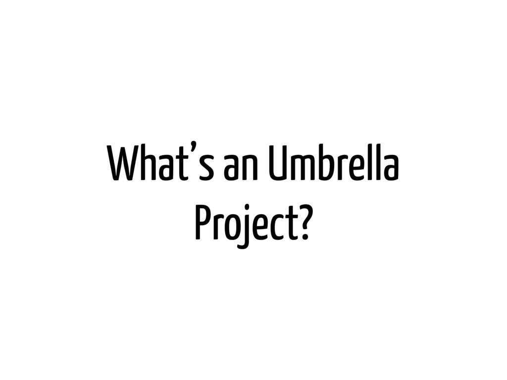 What's an Umbrella Project?