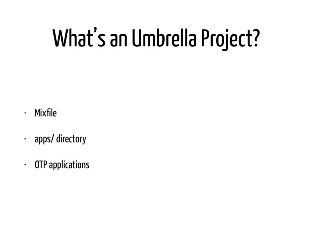 What's an Umbrella Project? • Mixfile • apps/ di...