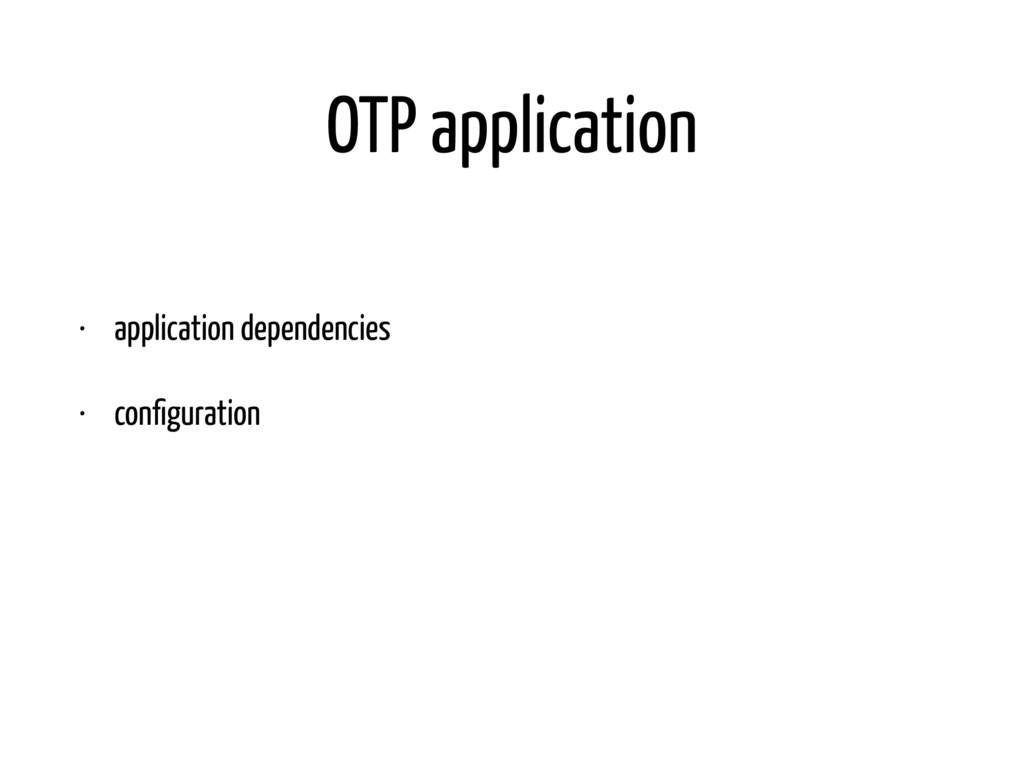 OTP application • application dependencies • co...