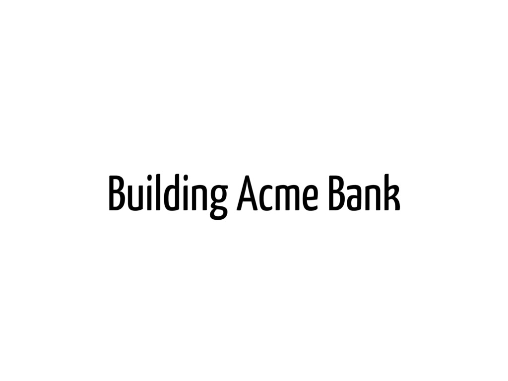 Building Acme Bank