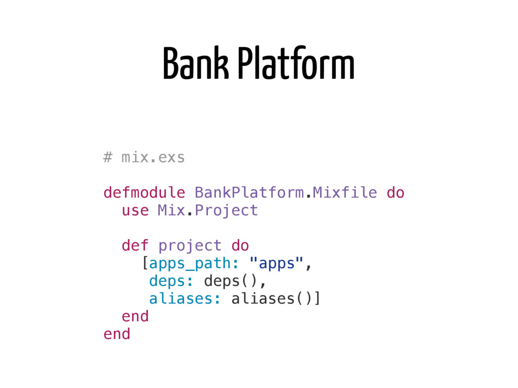 # mix.exs defmodule BankPlatform.Mixfile do use...