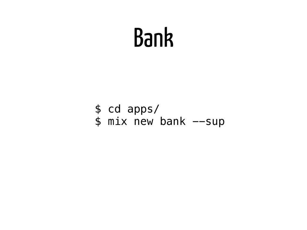 $ cd apps/ $ mix new bank --sup Bank