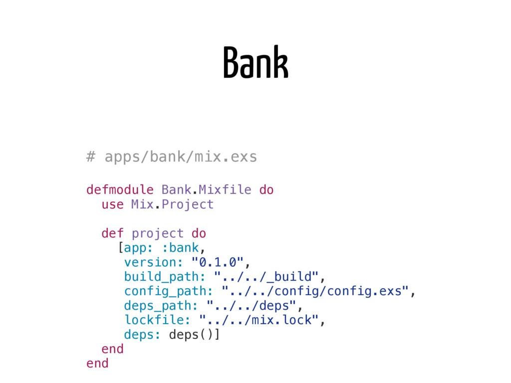 # apps/bank/mix.exs defmodule Bank.Mixfile do u...