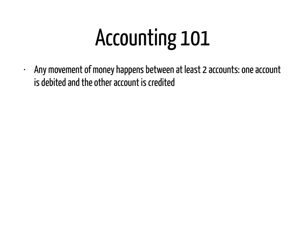 Accounting 101 • Any movement of money happens ...