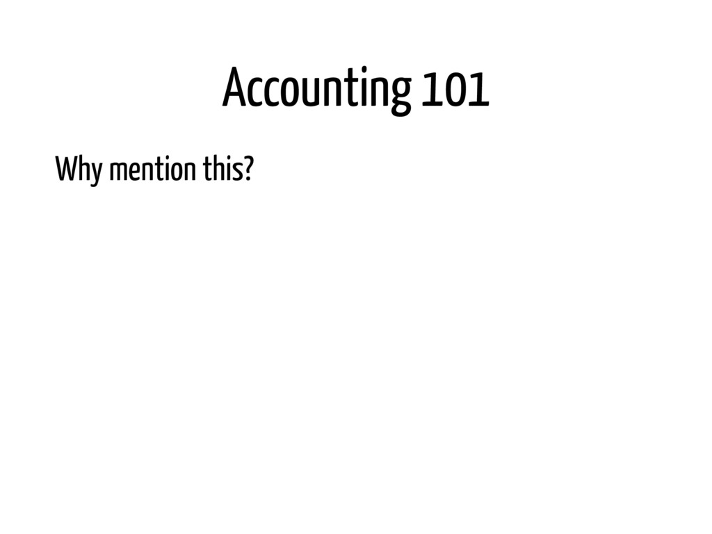 Accounting 101 Why mention this? • it's a Bank ...